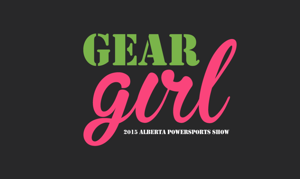 Gear Girl: 2015 Alberta Powersports Show