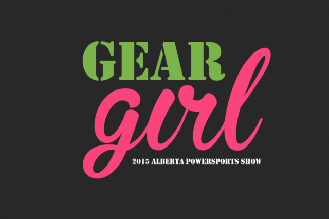 Gear Girl: 2015 Alberta Powersports Show